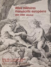 Atlas militaires manuscrits européens (XVI<sup>e</sup>-XVIII<sup>e</sup> siècles). Actes des 4<sup>es</sup> journées d'étude du Musée des plans-reliefs, Isabelle WARMOES, Émilie d'ORGEIX, Charles VAN DEN HEUVEL (sous la dir.)