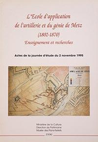 L'école d'application de l'artillerie et du génie de Metz (1802-1870). Enseignement et recherches, Bruno BELHOSTE, Antoine PICON (sous la dir.)