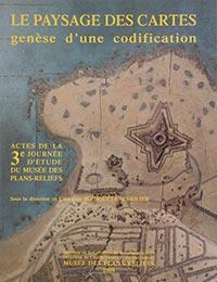 Le paysage des cartes, genèse d'un codification. Actes de la 3<sup>e</sup> journée d'étude du musée des plans-reliefs, Catherine BOUSQUET-BRESSOLIER (sous la dir.)